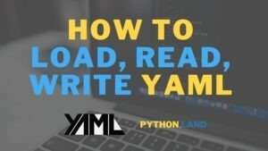 Python YAML: How to Load, Read, and Write YAML