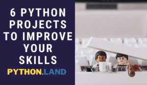 6 Python Project Ideas to Improve Your Skills
