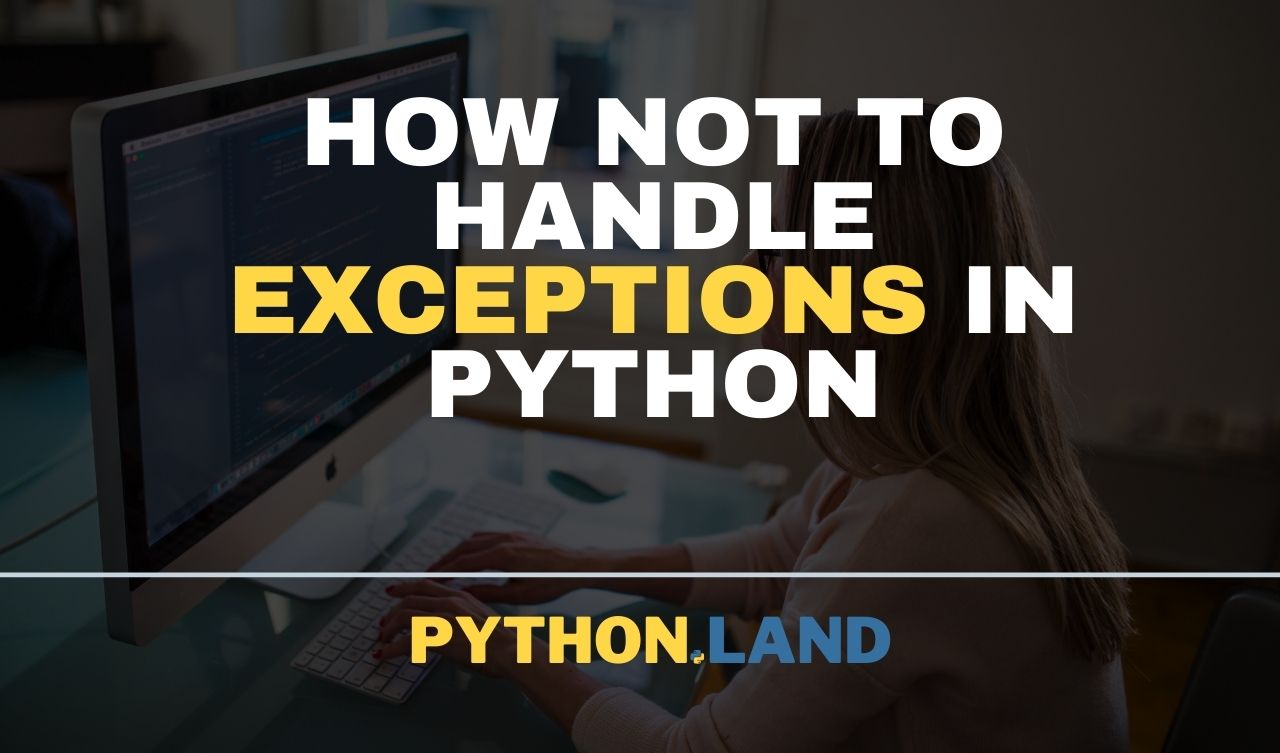 how not to handle exceptions in python